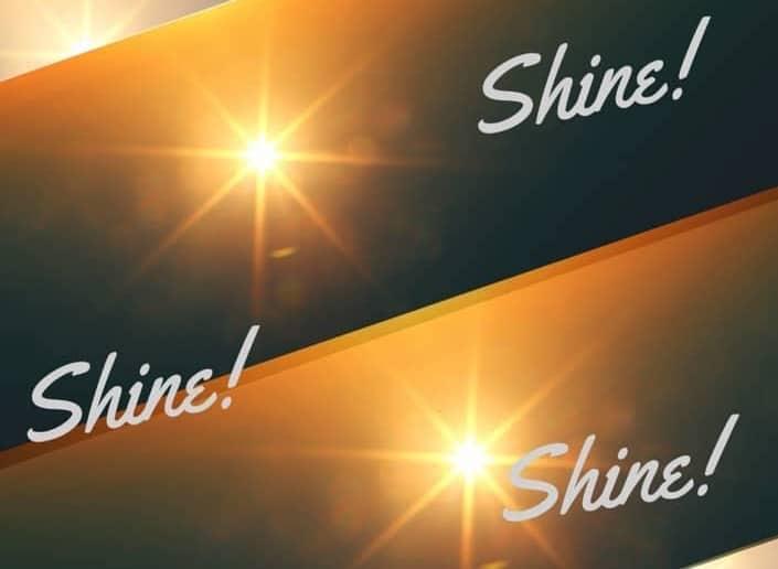 Shine! Shine! Shine!